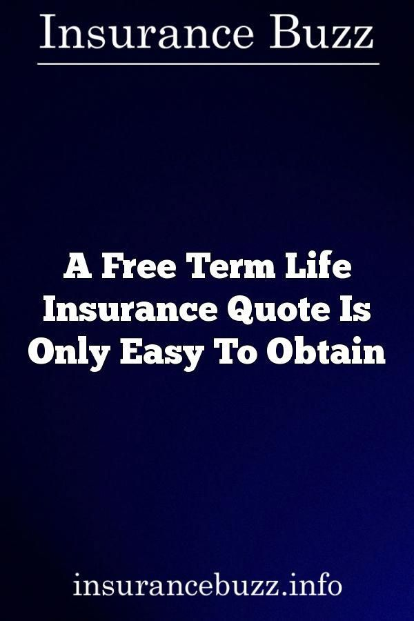 A Free Term Life Insurance Quote Is Only Easy To Obtain Insurance Gorgeous Free Life Insurance Quote
