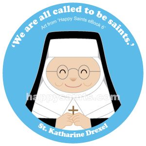 """We are all called to be saints."" - St. Katharine Drexel (1858 -1955) came from a rich American family. Although she had a privileged life, she used all her wealth to help others, especially Native Americans and African-Americans. St. Katharine established the Sisters of the Blessed Sacrament, an order of nuns who help oppressed people. She founded many schools and missions with her own money. She had great love for Jesus in the Eucharist andbelievedinthe…"
