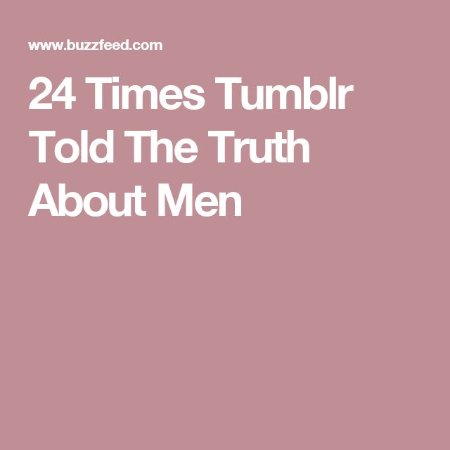 24 Times Tumblr Told The Truth About Men
