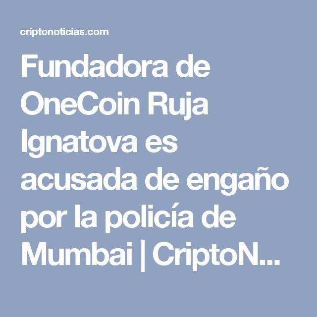 Fundadora de OneCoin Ruja Ignatova es acusada de engaño por la policía de Mumbai | CriptoNoticias - Bitcoin, Blockchain y criptomonedas