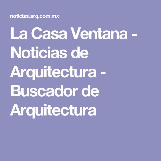 La Casa Ventana - Noticias de Arquitectura - Buscador de Arquitectura