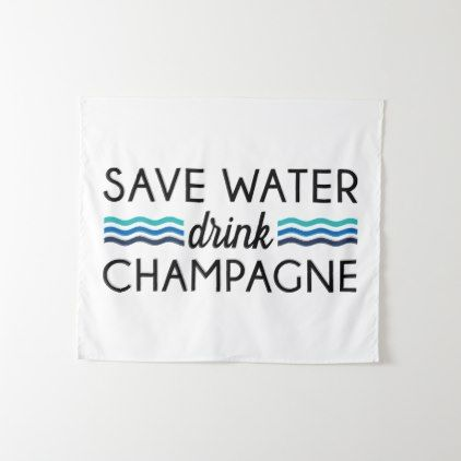 #cute - #Save Water Drink Champagne Tapestry