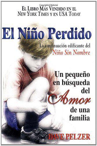 El Niño Perdido: Un pequeno en búsqueda del Amor de una familia (Spanish Edition) by Dave Pelzer. $10.95. Publication: April 27, 2004. Publisher: HCI Espanol (April 27, 2004)