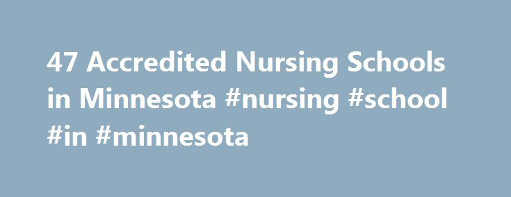 47 Accredited Nursing Schools in Minnesota #nursing #school #in #minnesota http://sweden.remmont.com/47-accredited-nursing-schools-in-minnesota-nursing-school-in-minnesota/  # Find Your Degree Nursing Schools In Minnesota There are 47 accredited nursing schools in Minnesota for faculty who teach nursing classes to choose from. The graphs, statistics and analysis below outline the current state and the future direction of academia in nursing in the state of Minnesota, which encompasses…