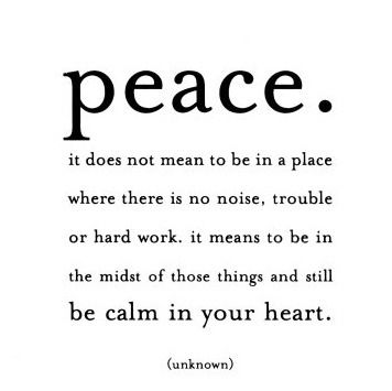 peace...LOVE THIS SO VERY MUCH...NOTHING BETTER THAN A PEACEFUL PERSON, WHO HAS IT ALL TOGETHER...<3