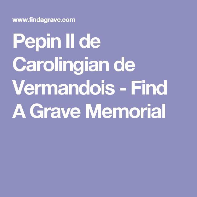 Pepin II de Carolingian de Vermandois - Find A Grave Memorial