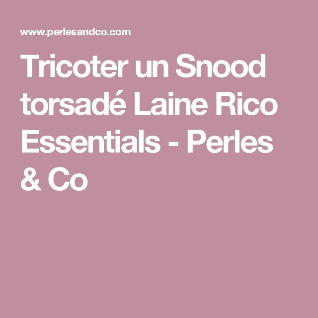 Tricoter un Snood torsadé Laine Rico Essentials - Perles & Co