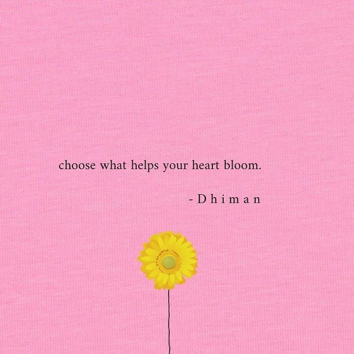 D H I M A N On Instagram Choose What Helps Your Heart Bloom 11 01 19 Poetryofdhiman Follow Poe Flower Quotes Inspirational Flower Quotes Bloom Quotes