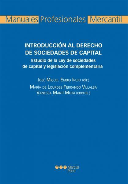 Introducción al derecho de sociedades de capital : estudio de la Ley de sociedades de capital y legislación complementaria / José Miguel Embid Irujo (dir.) ; María de Lourdes Ferrando Villalba, Vanessa Martí Moya (coords.) - 2013