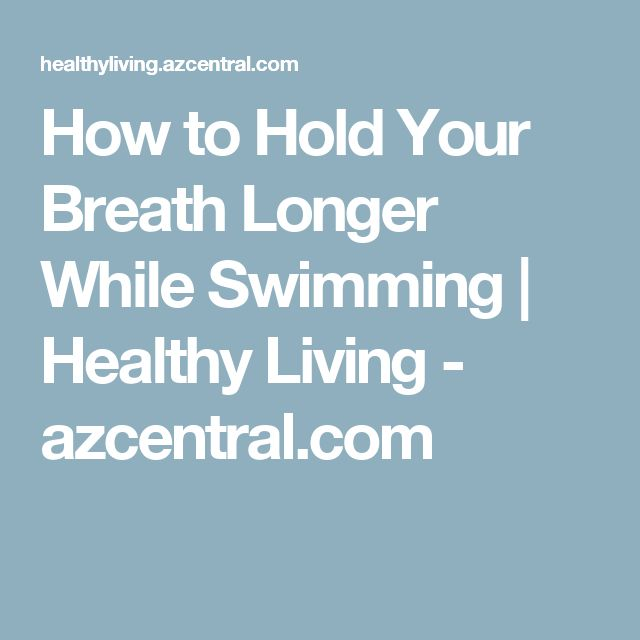 How to Hold Your Breath Longer While Swimming | Healthy Living - azcentral.com
