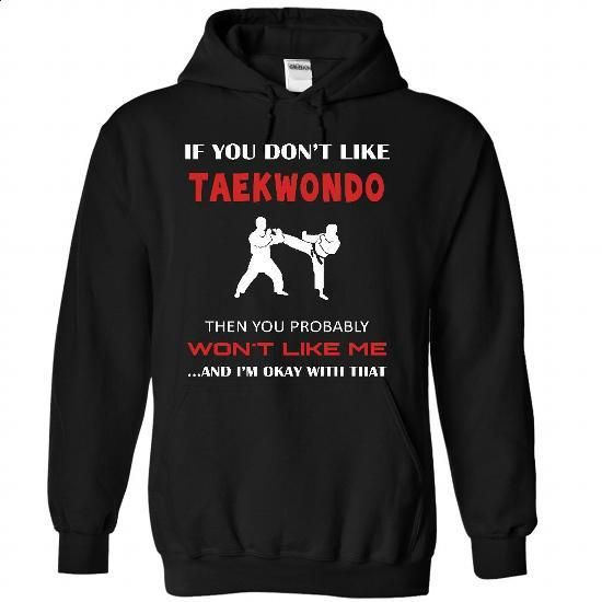 Okay I love taekwondo - #T-Shirts #college sweatshirts. PURCHASE NOW => https://www.sunfrog.com/LifeStyle/Okay-I-love-taekwondo-1458-Black-26676529-Hoodie.html?60505