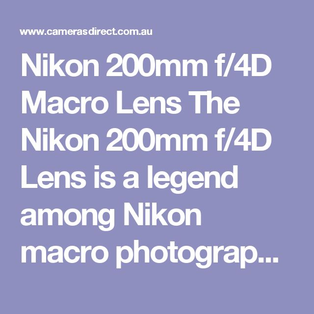 "Nikon 200mm f/4D Macro Lens The Nikon 200mm f/4D Lens is a legend among Nikon macro photographers and known as one of the best lenses ever built for this type of photographic work.  ""The Camera Gear"" has the following to say about the Nikon 200mm f4 lens. Please enjoy his review."