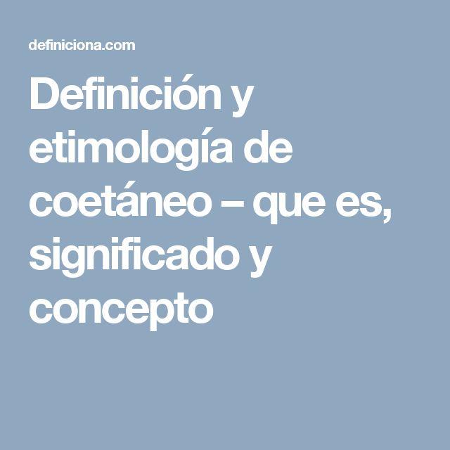 Definición y etimología de coetáneo – que es, significado y concepto