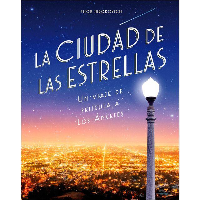 La Ciudad De Las Estrellas Un Viaje De Película A Los ángeles Tapa Blanda Ciudades Libros De Viajes Guia De Viaje