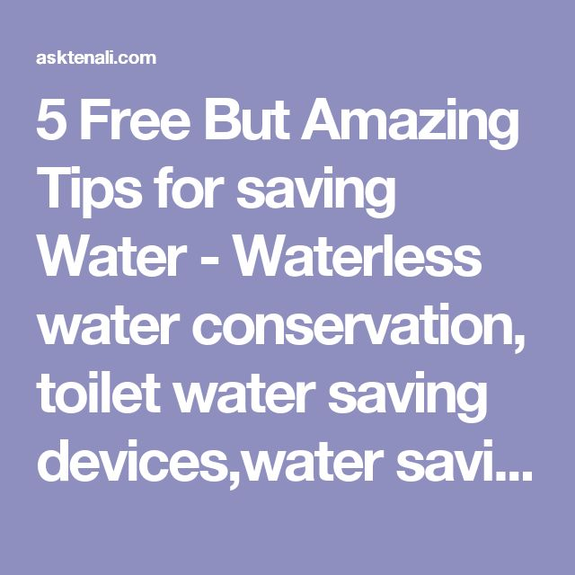 5 Free But Amazing Tips for saving Water - Waterless water conservation, toilet water saving devices,water saving technology,water treatment technologies,water saving toilets,water saving devices