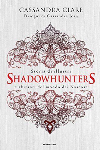 Storia+di+illustri+Shadowhunters+e+abitanti+del+mondo+dei+Nascosti+di+Cassandra+Clare