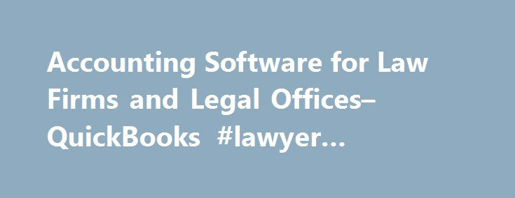 Accounting Software for Law Firms and Legal Offices– QuickBooks #lawyer #directory http://attorney.remmont.com/accounting-software-for-law-firms-and-legal-offices-quickbooks-lawyer-directory/  #attorney billing software The right legal accounting software for your firm Find local Certified QuickBooks ProAdvisors who have been tested and certified on Quickbooks. 3 QuickBooks Online requires a computer with a supported Internet browser (see System Requirements for a list of supported browsers)…
