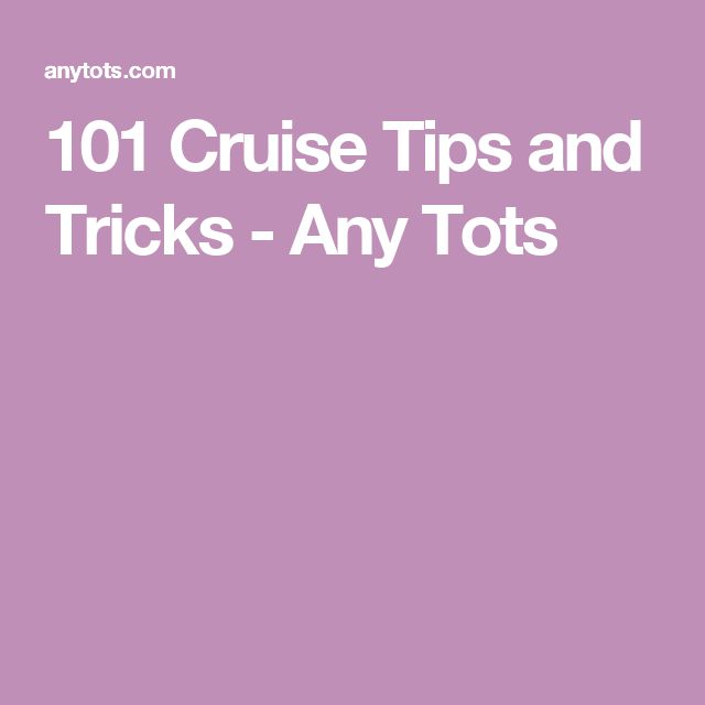 101 Cruise Tips and Tricks - Any Tots