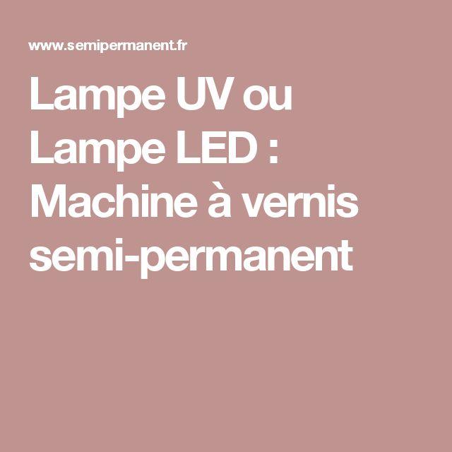 Lampe UV ou Lampe LED : Machine à vernis semi-permanent