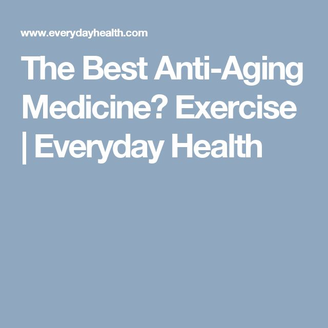 The Best Anti-Aging Medicine? Exercise | Everyday Health