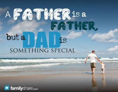 A father is a father, but a dad is something special