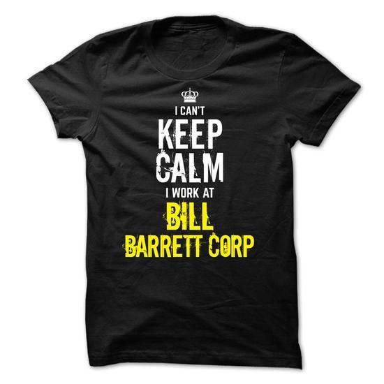 I Can't Keep Calm, I Work At BILL BARRETT CORP T-Shirts, Hoodies, Sweatshirts, Tee Shirts (22.99$ ==> Shopping Now!)
