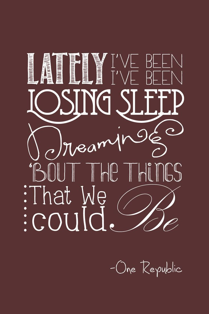 lately i've been losing sleep, dreaming about the things that we could be. - counting stars - ONE REPUBLIC