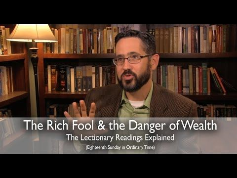 The Rich Fool & the Danger of Wealth: The Sunday Mass Readings Explained…