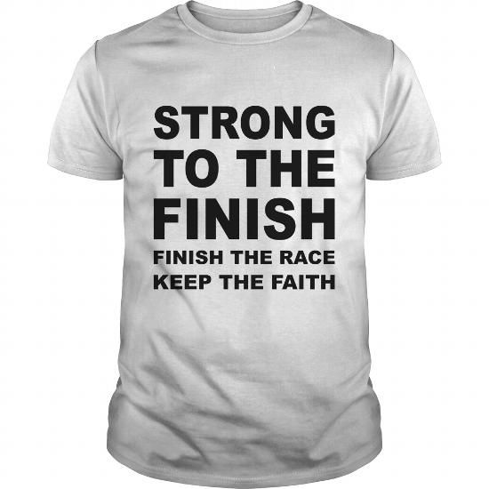 Awesome Tee Strong To The Finish The Race Keep The Faith T-Shirts