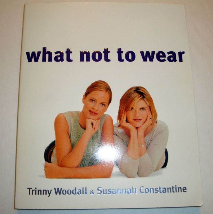 What Not to Wear Trinny Woodall & Susannah Constantine Softcover Fashion Advice