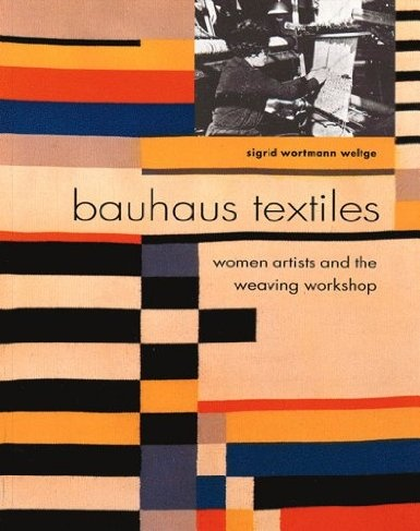 Bauhaus Textiles: Women Artists and the Weaving Workshop: Amazon.co.uk: Sigrid Wortmann Weltge: Books
