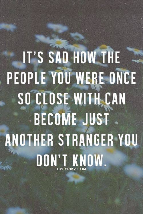 it's sad when friends fro last year become strangers - Google Search