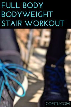 Full body, bodyweight workout using only a set of stairs. 15-30 minute workout for all levels of fitness.