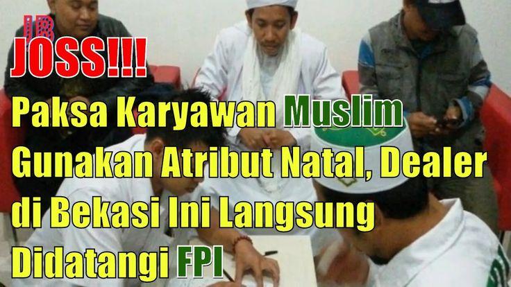 #PilkadaDKI #AntiAhok #TemanAhok JOSS!! Paksa Karyawan Muslim Gunakan Atribut Natal Dealer Di Bekasi Ini Langsung Didatangi FPI