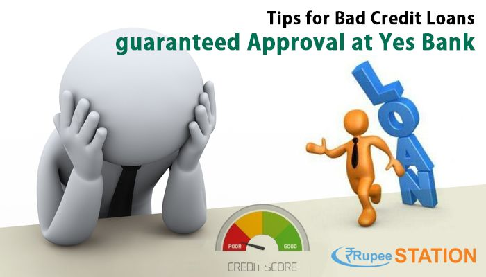 Tips For Bad Credit Loans Guaranteed Approval At Yes Bank Easy And Instant Personal Loan Online Loans For Bad Credit Yes Bank Payday Loans