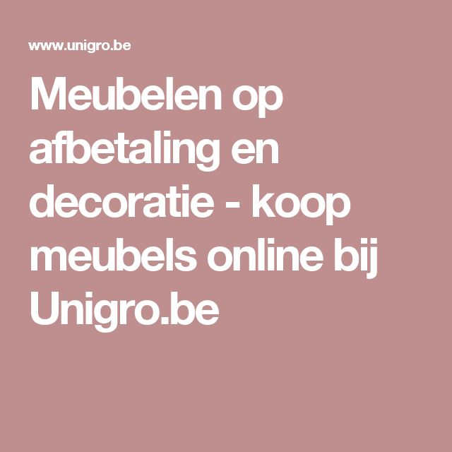 Meubelen op afbetaling en decoratie - koop meubels online bij Unigro.be