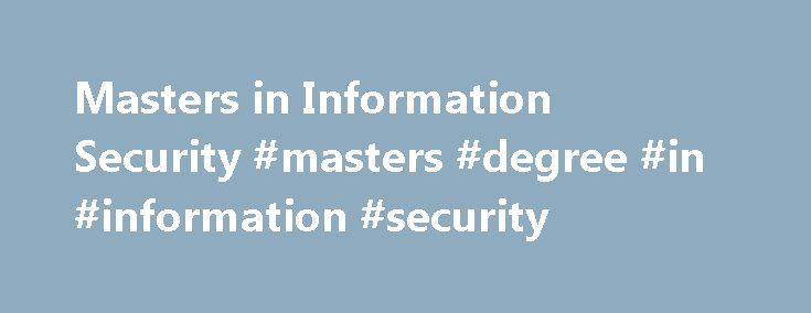 Masters in Information Security #masters #degree #in #information #security http://arkansas.nef2.com/masters-in-information-security-masters-degree-in-information-security/  # Masters in IT Security If you graduate with a Masters in IT Security, you will find plenty of job opportunities in this well-compensated and fast-growing digital profession. While the brisk growth of IT (Information Technology) in business has made it possible for graduates with Bachelor s degrees to obtain entry-level…