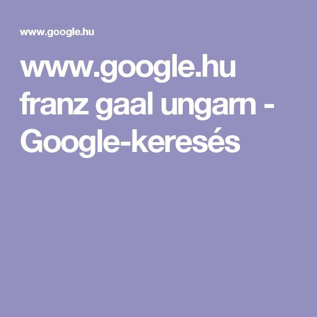 www.google.hu franz gaal ungarn - Google-keresés