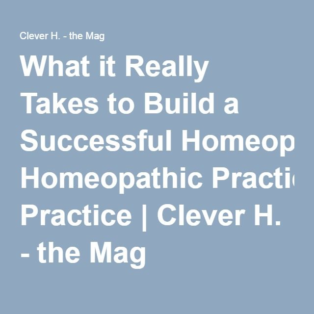 What it Really Takes to Build a Successful Homeopathic Practice | Clever H. - the Mag