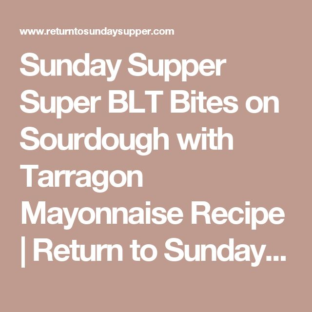 Sunday Supper Super BLT Bites on Sourdough with Tarragon Mayonnaise Recipe | Return to Sunday Supper