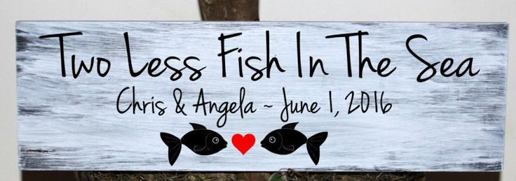 Two less fish in the sea- with names and established date - wedding wood sign by mtcvinyl on Etsy https://www.etsy.com/listing/287248851/two-less-fish-in-the-sea-with-names-and