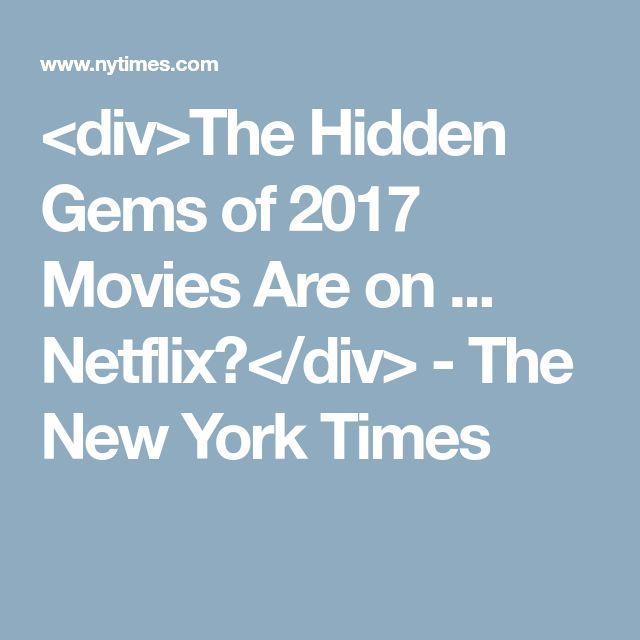 <div>The Hidden Gems of 2017 Movies Are on ... Netflix?</div> - The New York Times