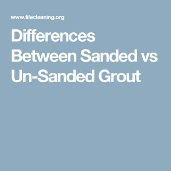 Differences Between Sanded vs Un-Sanded Grout