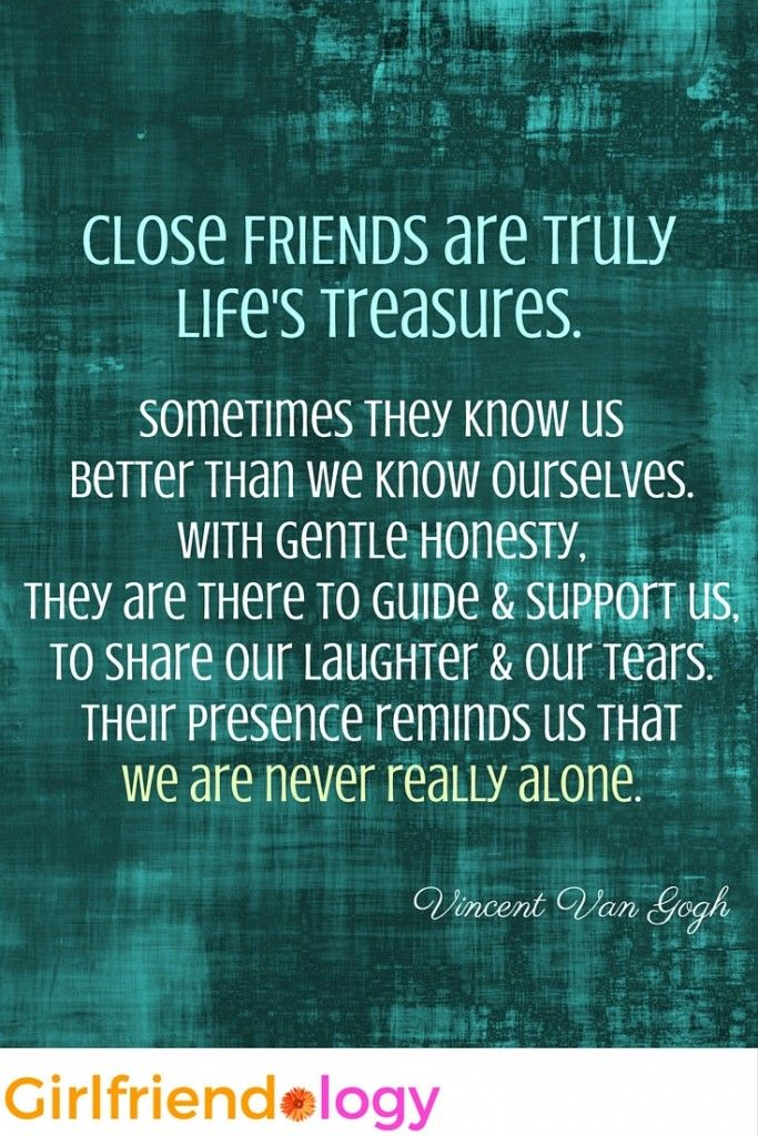 Close FRIENDS are truly life's treasures! Inspirational quote (and post) on female friendship. Want to be rich? ...