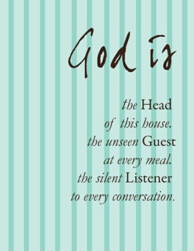God is...: Dining Rooms, Living Rooms, Remember This, Life, Meals, Inspiration, Quotes, God Is, House