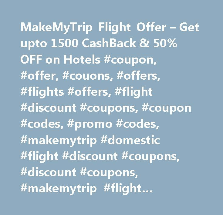 MakeMyTrip Flight Offer – Get upto 1500 CashBack & 50% OFF on Hotels #coupon, #offer, #couons, #offers, #flights #offers, #flight #discount #coupons, #coupon #codes, #promo #codes, #makemytrip #domestic #flight #discount #coupons, #discount #coupons, #makemytrip #flight #discount #code, #makemytrip #flight #deals…