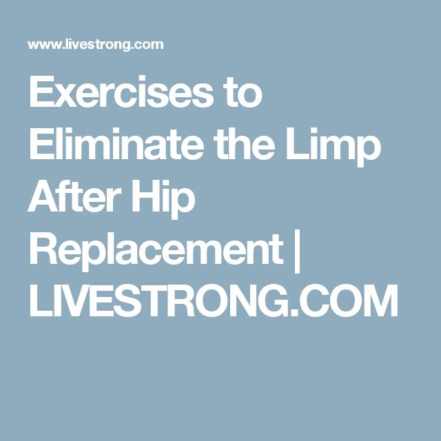 Exercises to Eliminate the Limp After Hip Replacement | LIVESTRONG.COM