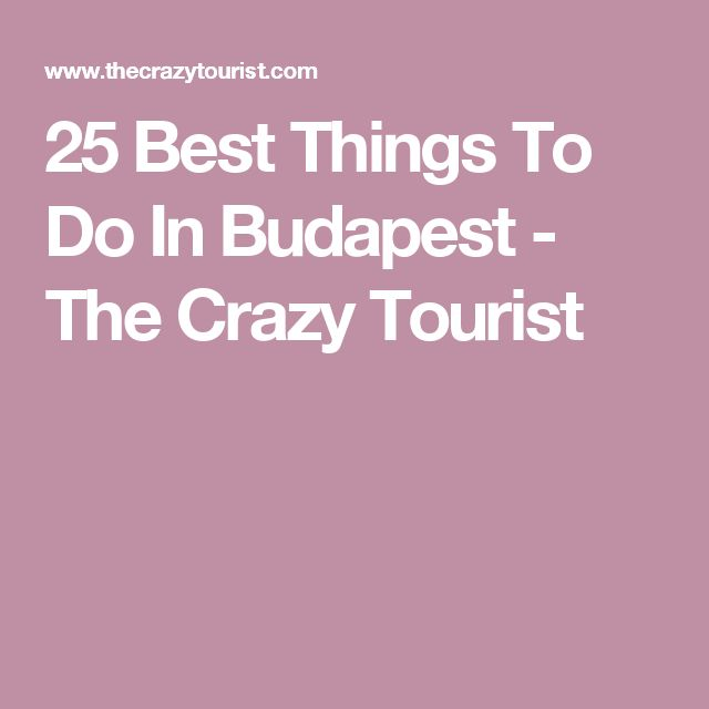 25 Best Things To Do In Budapest - The Crazy Tourist