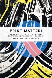 Perspectives on Contemporary Printmaking: Critical Writing Since 1986 Ruth Peltzer-Montada