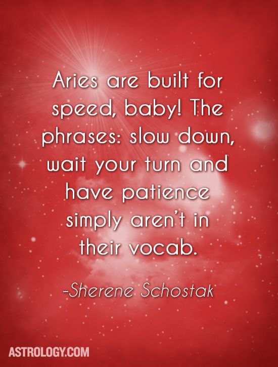 #Aries are built for speed, baby! The phrases: slow down, wait your turn and have patience simply aren't in their vocab. -- Sherene Schostak   Astrology.com #horoscope #astrology